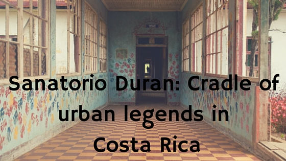 Sanatorio Duran: Cradle of urban legends in Costa Rica