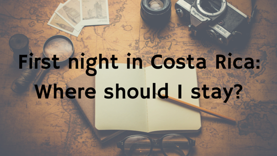 Where to stay my First night at Costa Rica