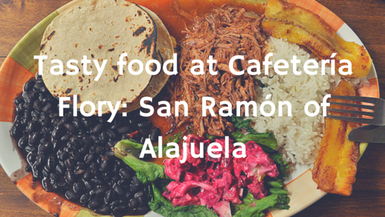 Tasty food at Cafetería Flory: San Ramón of Alajuela