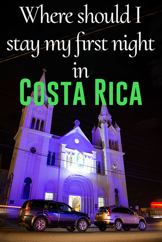 Where should I stay my first night in Costa Rica