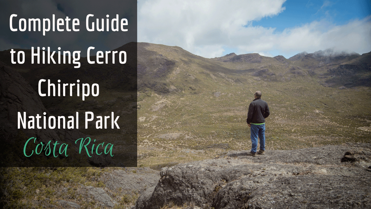 Complete Guide to Hiking Cerro Chirripo National Park, Costa Rica