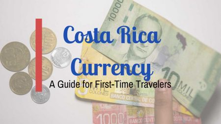 Costa Rica Currency – A Guide for First-Time Travelers