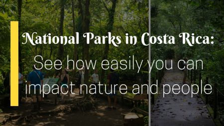 National Parks in Costa Rica: See how easily you can impact nature and people