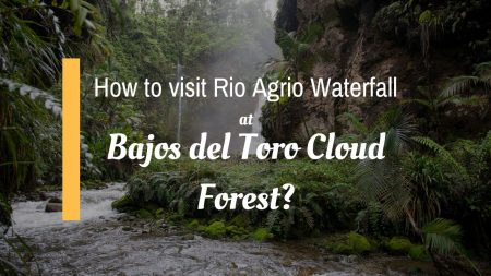 How to visit Rio Agrio Waterfall at Bajos del Toro Cloud Forest?